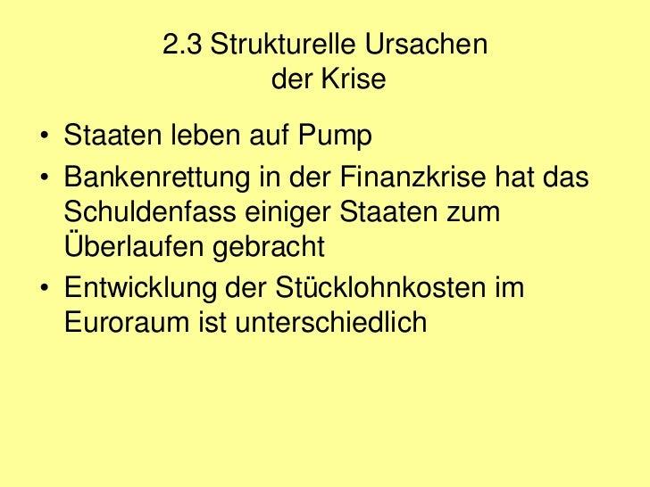 2.3 Strukturelle Ursachen                  der Krise• Staaten leben auf Pump• Bankenrettung in der Finanzkrise hat das  Sc...