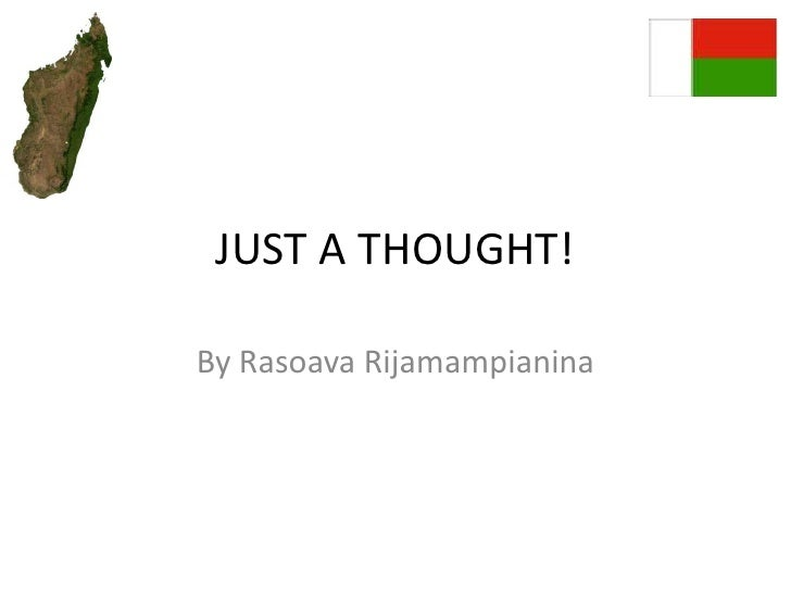 JUST A THOUGHT!<br />By Rasoava Rijamampianina<br />
