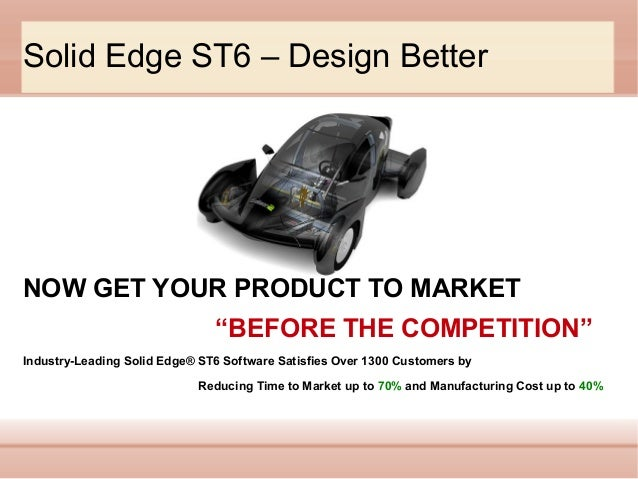 """Solid Edge ST6 – Design Better  NOW GET YOUR PRODUCT TO MARKET """"BEFORE THE COMPETITION"""" Industry-Leading Solid Edge® ST6 S..."""