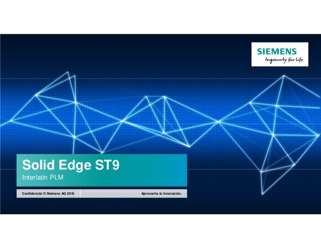 Solid Edge ST9 Interlatin PLM Aproveche la innovación.Confidencial © Siemens AG 2016