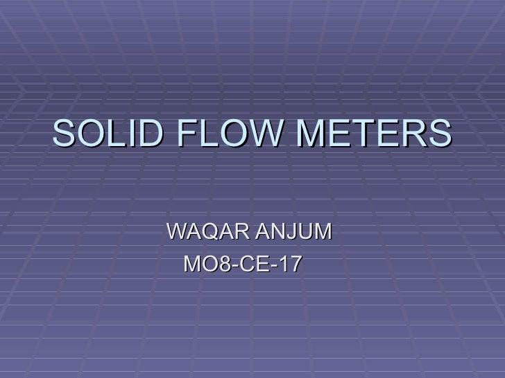 SOLID FLOW METERS WAQAR ANJUM  MO8-CE-17