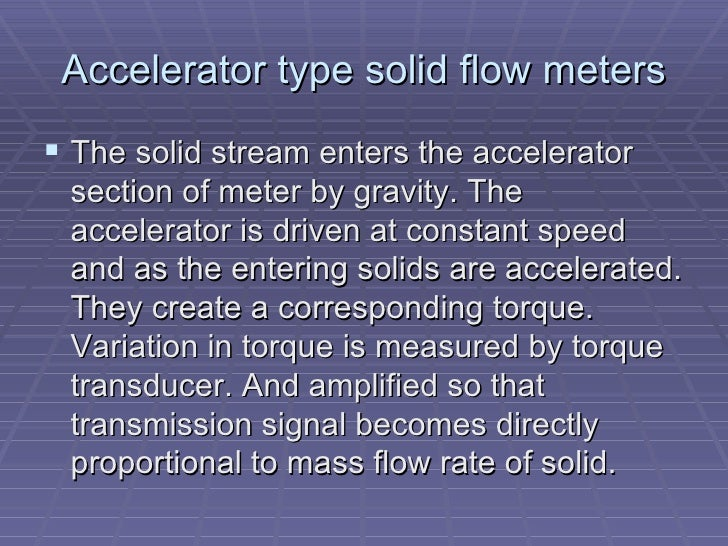 Accelerator type solid flow meters <ul><li>The solid stream enters the accelerator section of meter by gravity. The accele...