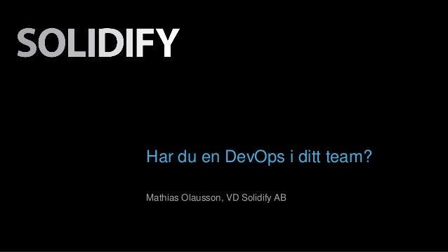 Har du en DevOps i ditt team?  Mathias Olausson, VD Solidify AB