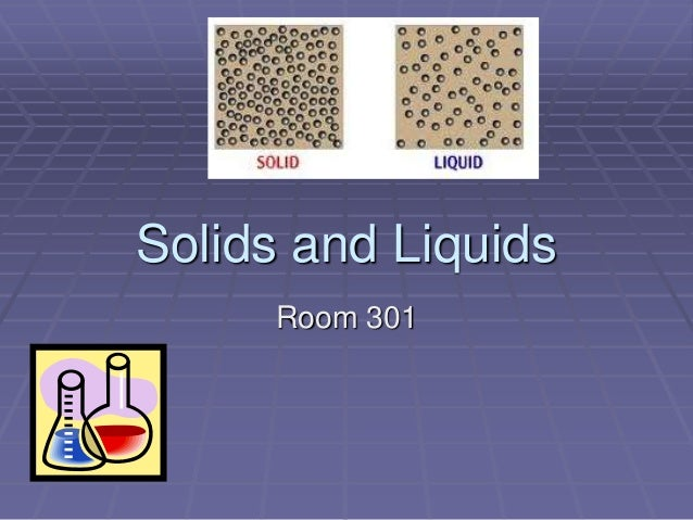 Solids and Liquids Room 301