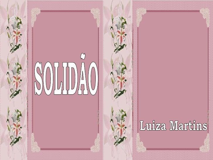 SOLIDÃO Luiza Martins