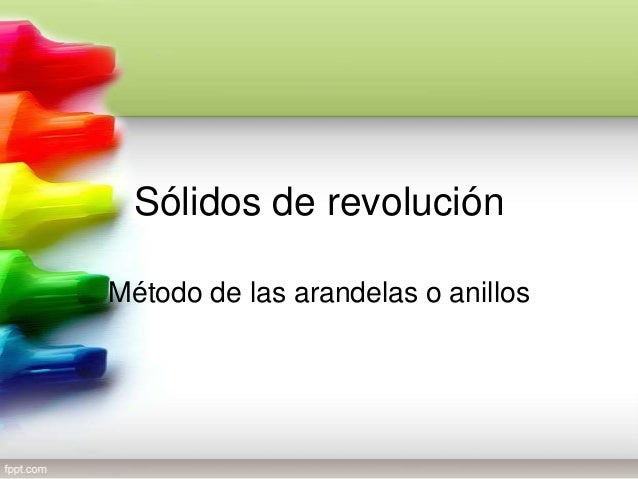 Sólidos de revoluciónMétodo de las arandelas o anillos