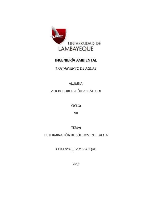 INGENIERÍA AMBIENTAL TRATAMIENTO DE AGUAS  ALUMNA: ALICIA FIORELA PÉREZ REÁTEGUI  CICLO: VII  TEMA: DETERMINACIÓN DE SÓLID...