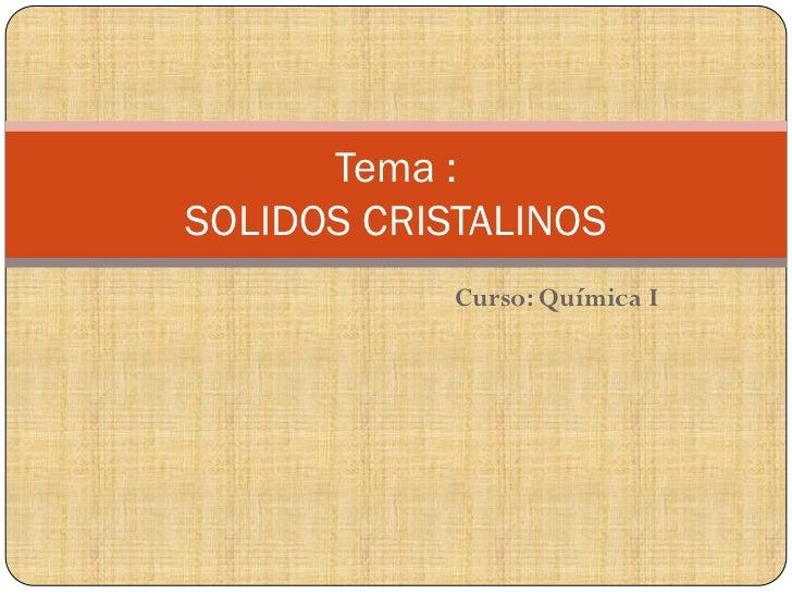 Tema :SOLIDOS CRISTALINOS            Curso: Química I
