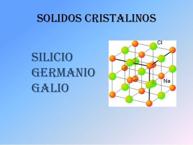 SOLIDOS CRISTALINOSSILICIOGERMANIOGALIO