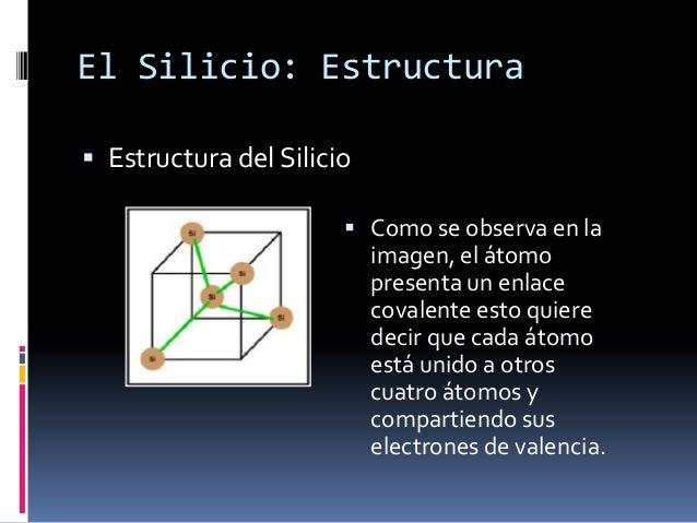 El Silicio: Estructura Estructura del Silicio                        Como se observa en la                           ima...
