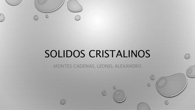 SOLIDOS CRISTALINOS MONTES CADENAS, LEONEL ALEXANDRO