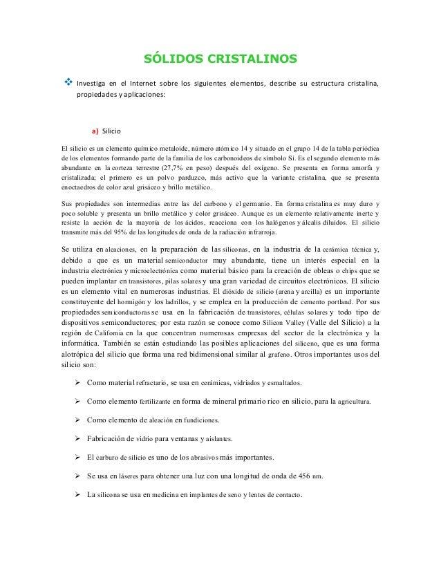SÓLIDOS CRISTALINOS Investiga en el Internet sobre los siguientes elementos, describe su estructura cristalina,propiedade...