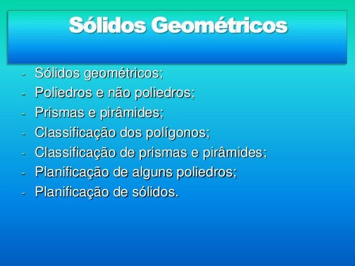 Sólidos Geométricos<br /><ul><li>Sólidos geométricos;
