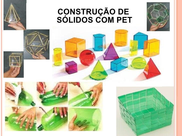 CONSTRUÇÃO DE  SÓLIDOS COM PET