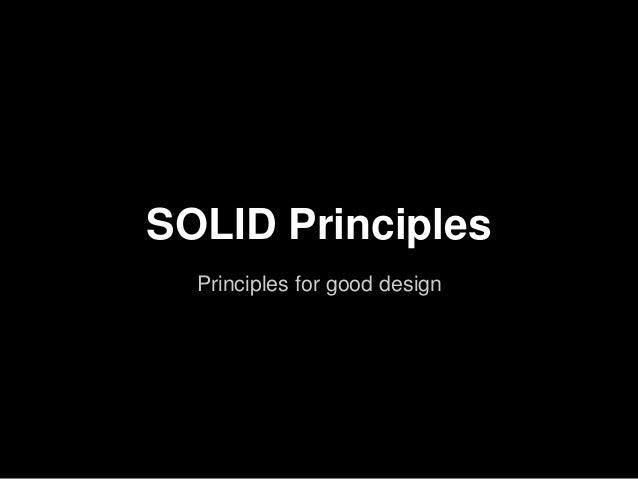 SOLID Principles Principles for good design
