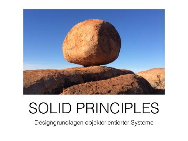 SOLID PRINCIPLES Designgrundlagen objektorientierter Systeme