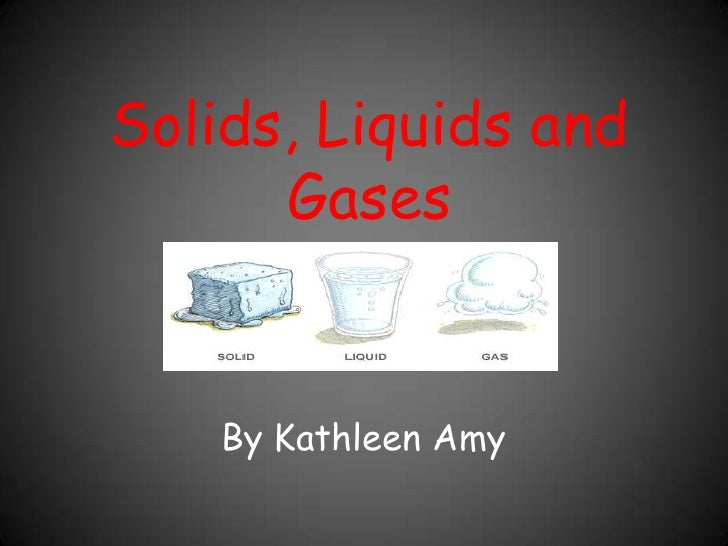 Solids, Liquids and Gases<br />By Kathleen Amy<br />