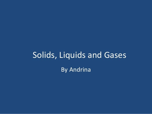 Solids, Liquids and Gases By Andrina