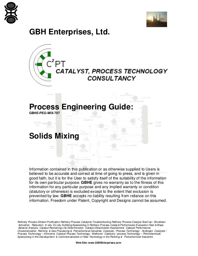 GBH Enterprises, Ltd.  Process Engineering Guide: GBHE-PEG-MIX-707  Solids Mixing  Information contained in this publicati...