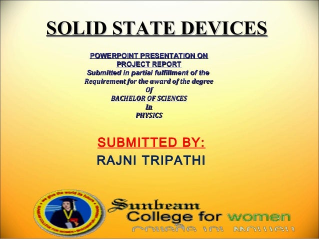 SOLID STATE DEVICESSOLID STATE DEVICES POWERPOINT PRESENTATION ONPOWERPOINT PRESENTATION ON PROJECT REPORTPROJECT REPORT S...