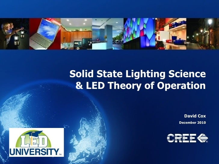 Solid State Lighting Science & LED Theory of Operation David Cox December 2010