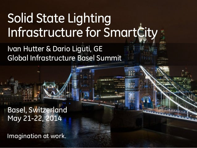 Imagination at work. Solid State Lighting Infrastructure for SmartCity Basel, Switzerland May 21-22, 2014 Imagination at w...
