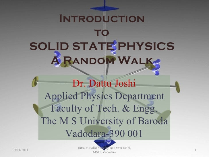 Introduction to  SOLID STATE PHYSICS A Random Walk Dr. Dattu Joshi Applied Physics Department Faculty of Tech. & Engg. The...
