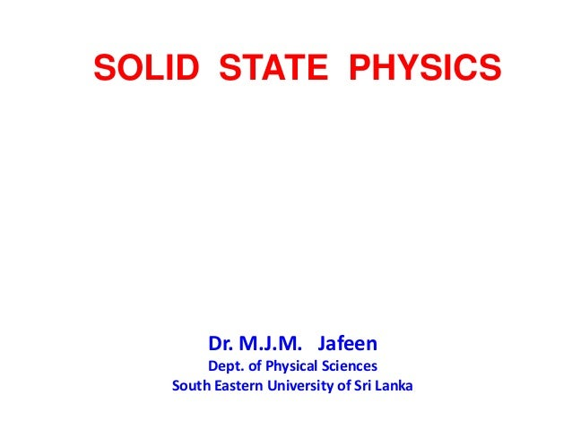 SOLID STATE PHYSICS  Dr. M.J.M. Jafeen Dept. of Physical Sciences South Eastern University of Sri Lanka