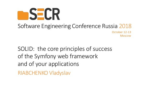SOLID: the core principles of success of the Symfony web framework and of your applications Software Engineering Conferenc...