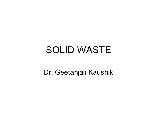 SOLID WASTE Dr. Geetanjali Kaushik