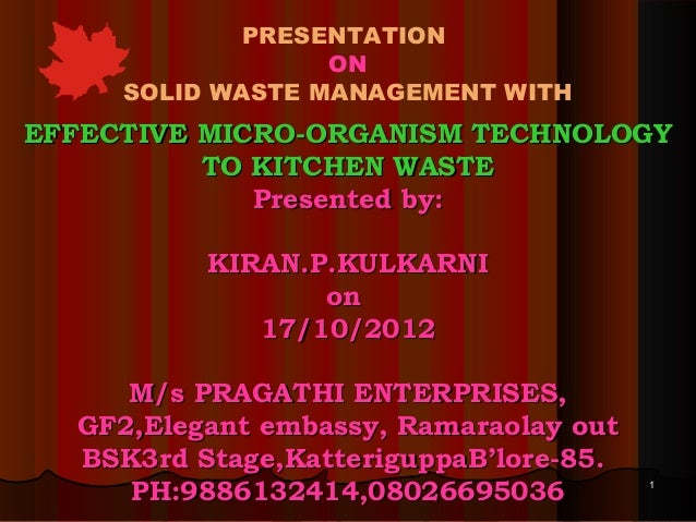 PRESENTATION ON SOLID WASTE MANAGEMENT WITH  EFFECTIVE MICRO-ORGANISM TECHNOLOGY TO KITCHEN WASTE Presented by: KIRAN.P.KU...