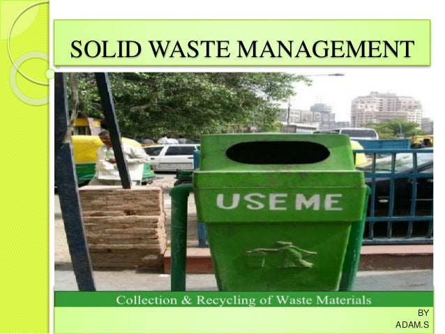 solid waste management essay Read waste management free essay and over 88,000 other research documents waste management municipal waste is disposed of in three different ways as of 2004 it is.