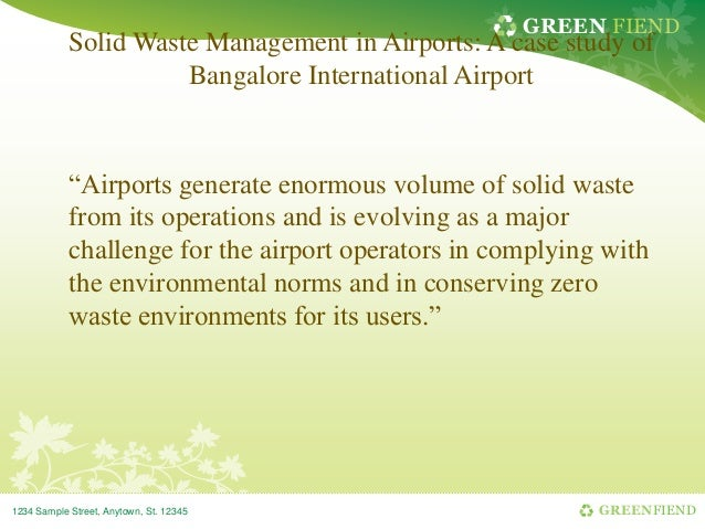 "GREEN FIEND  Solid Waste Management in Airports: A case study of Bangalore International Airport  ""Airports generate enorm..."