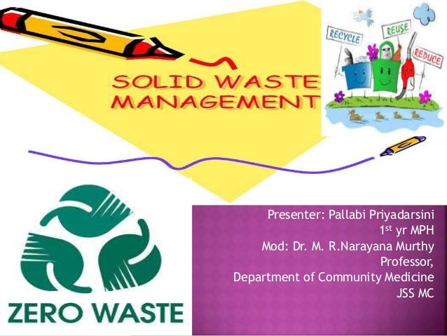 Delightful Solid Waste Management Ppt. Presenter: Pallabi Priyadarsini 1st Yr MPH Mod:  Dr. M. R.Narayana Murthy Professor, ... Ideas