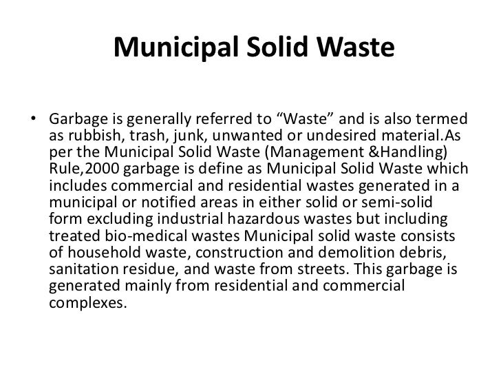 """Municipal Solid Waste• Garbage is generally referred to """"Waste"""" and is also termed  as rubbish, trash, junk, unwanted or u..."""