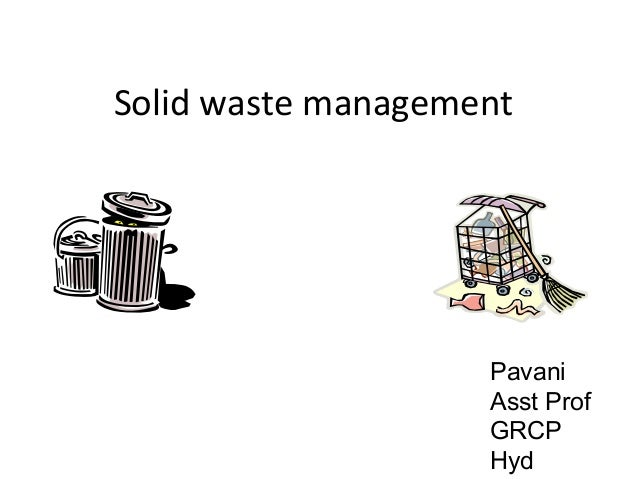 Solid waste management                    Pavani                    Asst Prof                    GRCP                    Hyd