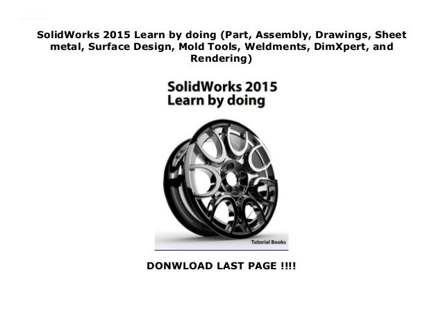 SolidWorks 2015 Learn by doing (Part, Assembly, Drawings