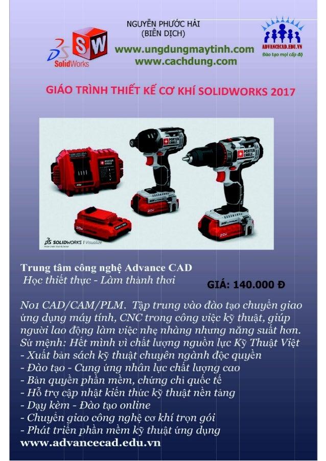 Nguyễn Phước Hải Giáo trình thiết kế cơ khí Solidworks 2017 1 www.advancecad.edu.vn Lời nói đầu Ứng dụng máy tính ngày càn...