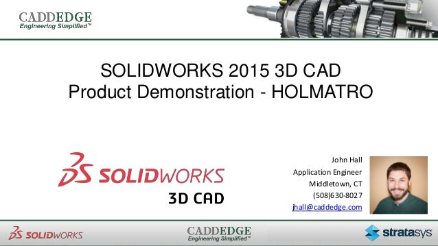 SOLIDWORKS 2015 3D CAD Product Demonstration - HOLMATRO John Hall Application Engineer Middletown, CT (508)630-8027 jhall@...