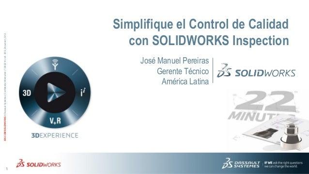 1 3DS.COM/SOLIDWORKS©DassaultSystèmes|ConfidentialInformation|7/28/2014|ref.:3DS_Document_2012 Simplifique el Control de C...