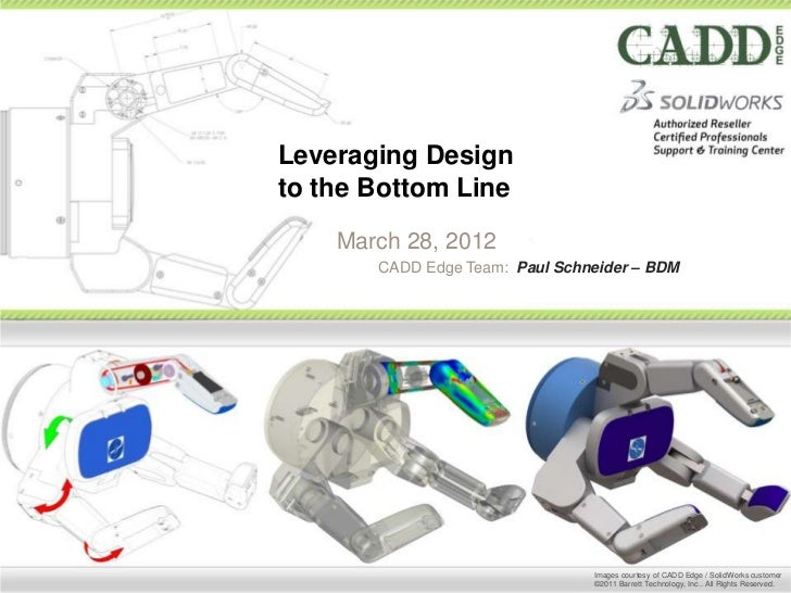 Leveraging Designto the Bottom Line    March 28, 2012       CADD Edge Team: Paul Schneider – BDM                          ...