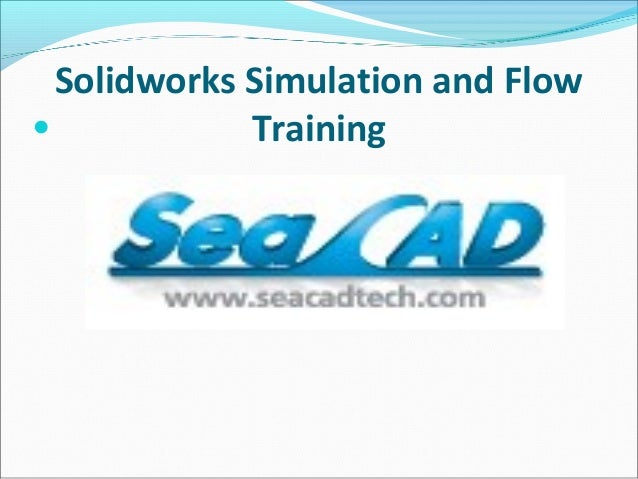 Solidworks Simulation and Flow Training