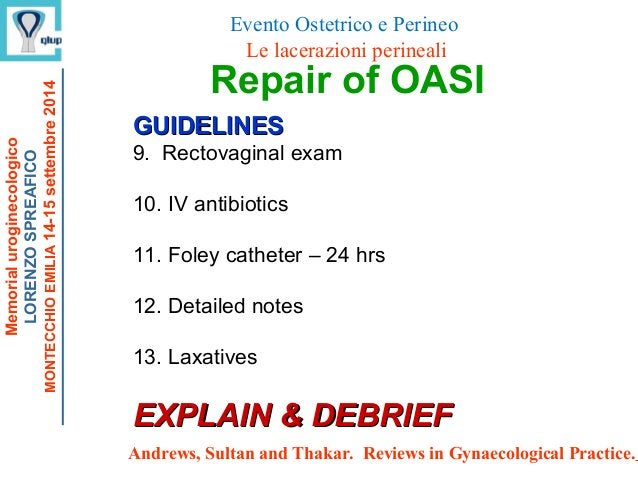 GUIDELINESGUIDELINES 9. Rectovaginal exam 10. IV antibiotics 11. Foley catheter – 24 hrs 12. Detailed notes 13. Laxatives ...