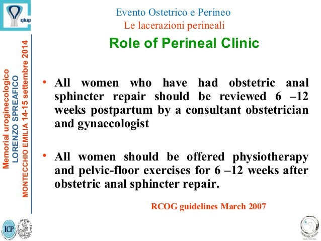 Role of Perineal Clinic • All women who have had obstetric anal sphincter repair should be reviewed 6 –12 weeks postpartum...