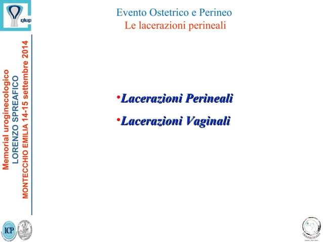 •Lacerazioni PerinealiLacerazioni Perineali •Lacerazioni VaginaliLacerazioni Vaginali Memorialuroginecologico LORENZOSPREA...