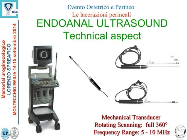 ENDOANAL ULTRASOUND Technical aspect Mechanical TransducerMechanical Transducer Rotating Scanning: full 360°Rotating Scann...