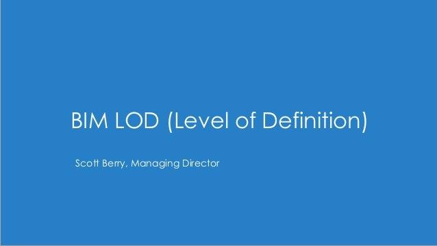 BIM LOD (Level of Definition) Scott Berry, Managing Director