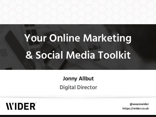 @wearewider https://wider.co.uk Your Online Marketing  & Social Media Toolkit Jonny Allbut Digital Director