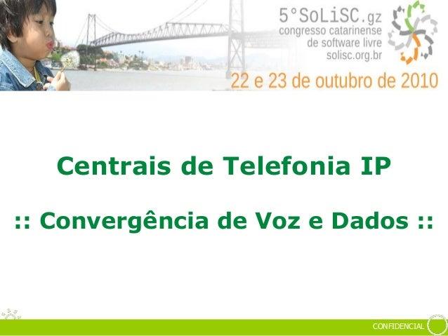 CONFIDENCIAL Centrais de Telefonia IP :: Convergência de Voz e Dados ::