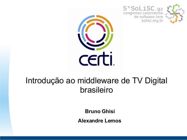 Introdução ao middleware de TV Digital brasileiro Bruno Ghisi Alexandre Lemos